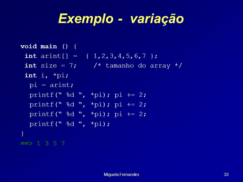 Exemplo - variação void main () { int arint[] = { 1,2,3,4,5,6,7 };